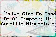 Último Giro En Caso De <b>OJ Simpson</b>: Un Cuchillo Misterioso