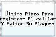 Último Plazo Para <b>registrar</b> El <b>celular</b> Y Evitar Su Bloqueo