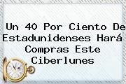Un 40 Por Ciento De Estadunidenses Hará Compras Este <b>Ciberlunes</b>