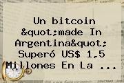 Un <b>bitcoin</b> &quot;made In Argentina&quot; Superó US$ 1,5 Millones En La ...