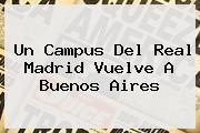 Un Campus Del <b>Real Madrid</b> Vuelve A Buenos Aires