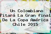 Un Colombiano Pitará La Gran <b>final</b> De La <b>Copa América</b> Chile <b>2015</b>