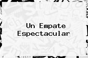 <b>Un Empate Espectacular</b>