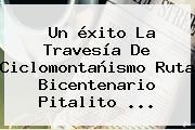 Un <b>éxito</b> La Travesía De Ciclomontañismo Ruta Bicentenario Pitalito ...