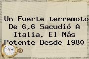 Un Fuerte <b>terremoto</b> De 6,6 Sacudió A <b>Italia</b>, El Más Potente Desde 1980