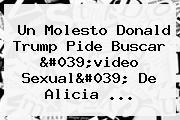 Un Molesto Donald Trump Pide Buscar &#039;video Sexual&#039; De <b>Alicia</b> ...