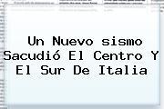 Un Nuevo <b>sismo</b> Sacudió El Centro Y El Sur De Italia