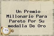 Un Premio Millonario Para Pareto Por Su <b>medalla</b> De Oro