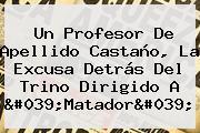 Un Profesor De Apellido Castaño, La Excusa Detrás Del Trino Dirigido A '<b>Matador</b>'