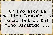 Un Profesor De Apellido Castaño, La Excusa Detrás Del Trino Dirigido ...