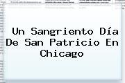 Un Sangriento Día De <b>San Patricio</b> En Chicago
