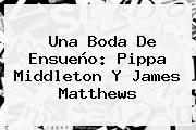 Una Boda De Ensueño: <b>Pippa Middleton</b> Y James Matthews