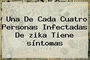 Una De Cada Cuatro Personas Infectadas De <b>zika</b> Tiene <b>síntomas</b>