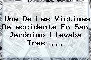 Una De Las Víctimas De <b>accidente En San Jerónimo</b> Llevaba Tres <b>...</b>