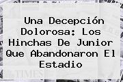 Una Decepción Dolorosa: Los Hinchas De <b>Junior</b> Que Abandonaron El Estadio
