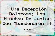 Una Decepción Dolorosa: Los Hinchas De <b>Junior</b> Que Abandonaron El ...