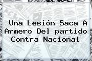Una Lesión Saca A Armero Del <b>partido</b> Contra <b>Nacional</b>