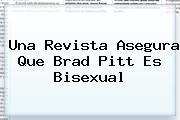 Una Revista Asegura Que <b>Brad Pitt</b> Es Bisexual