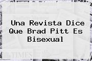 Una Revista Dice Que <b>Brad Pitt</b> Es Bisexual