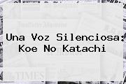 Una Voz Silenciosa: <b>Koe No Katachi</b>
