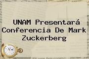 UNAM Presentará Conferencia De <b>Mark Zuckerberg</b>