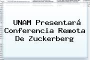 UNAM Presentará Conferencia Remota De <b>Zuckerberg</b>