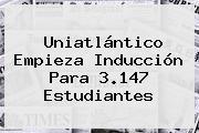<b>Uniatlántico</b> Empieza Inducción Para 3.147 Estudiantes