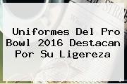 Uniformes Del <b>Pro Bowl 2016</b> Destacan Por Su Ligereza