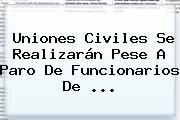 Uniones Civiles Se Realizarán Pese A Paro De Funcionarios De <b>...</b>