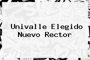 <b>Univalle</b> Elegido Nuevo Rector
