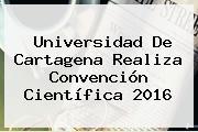 <b>Universidad De Cartagena</b> Realiza Convención Científica 2016