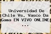 Universidad De Chile Vs. Vasco Da Gama EN VIVO ONLINE ...