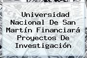 <b>Universidad Nacional</b> De San Martín Financiará Proyectos De Investigación