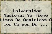 <b>Universidad Nacional</b> Ya Tiene Lista De Admitidos A Los Cargos De <b>...</b>
