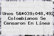 Unos 5'048.492 Colombianos Se Censaron En Línea