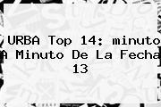 URBA Top 14: <b>minuto A Minuto</b> De La Fecha 13