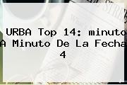 URBA Top 14: <b>minuto A Minuto</b> De La Fecha 4