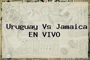 <b>Uruguay Vs Jamaica</b> EN VIVO