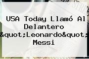 USA Today Llamó Al Delantero &quot;<b>Leonardo</b>&quot; <b>Messi</b>