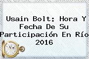 <b>Usain Bolt</b>: Hora Y Fecha De Su Participación En <b>Río 2016</b>