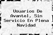 Usuarios De <b>Avantel</b>, Sin Servicio En Plena Navidad