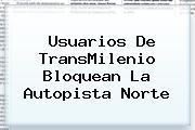 Usuarios De <b>TransMilenio</b> Bloquean La Autopista Norte