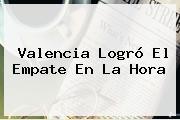 Valencia Logró El Empate En La Hora