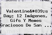 Valentine&#039;s Day: 12 <b>Imágenes</b>, Gifs Y Memes Graciosos De <b>San</b> ...
