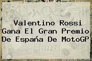 Valentino Rossi Gana El Gran Premio De España De <b>MotoGP</b>