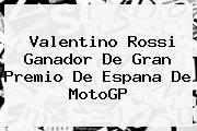 Valentino Rossi Ganador De Gran Premio De Espana De <b>MotoGP</b>