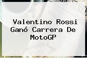 Valentino Rossi Ganó Carrera De <b>MotoGP</b>