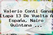 Valerio Conti Gana Etapa 13 De <b>Vuelta A España</b>, Nairo Quintana ...