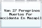 Van 27 Peregrinos Muertos Por <b>accidente En Mazapil</b>
