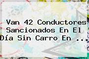 Van 42 Conductores Sancionados En El <b>Día Sin Carro</b> En <b>...</b>